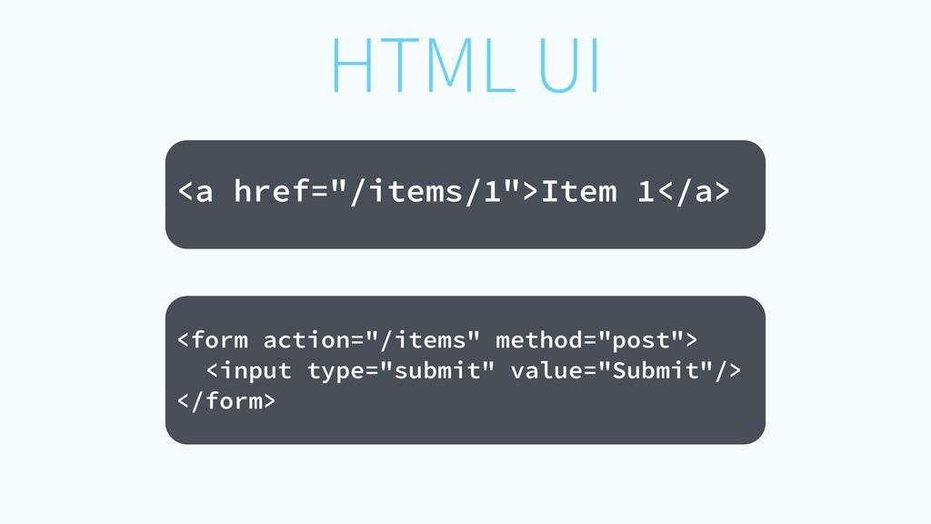"HTML UI ! <a href=""/items/1"">Item 1</a> ! <form..."