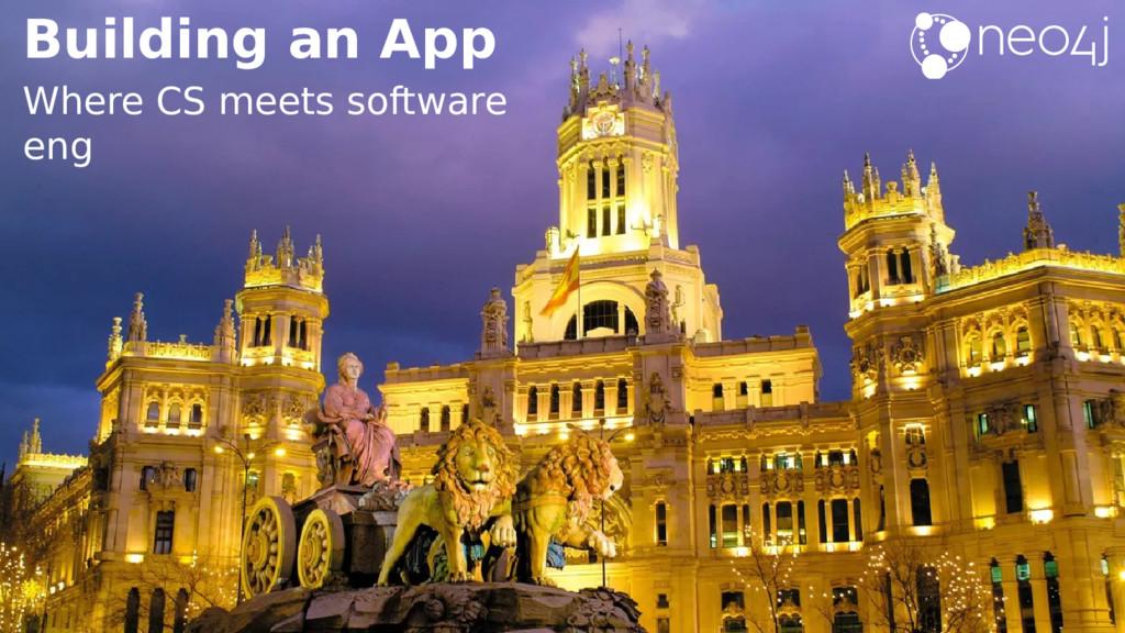 Building an App Where CS meets software eng