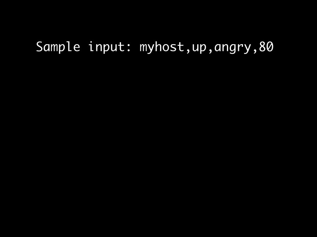 Sample input: myhost,up,angry,80