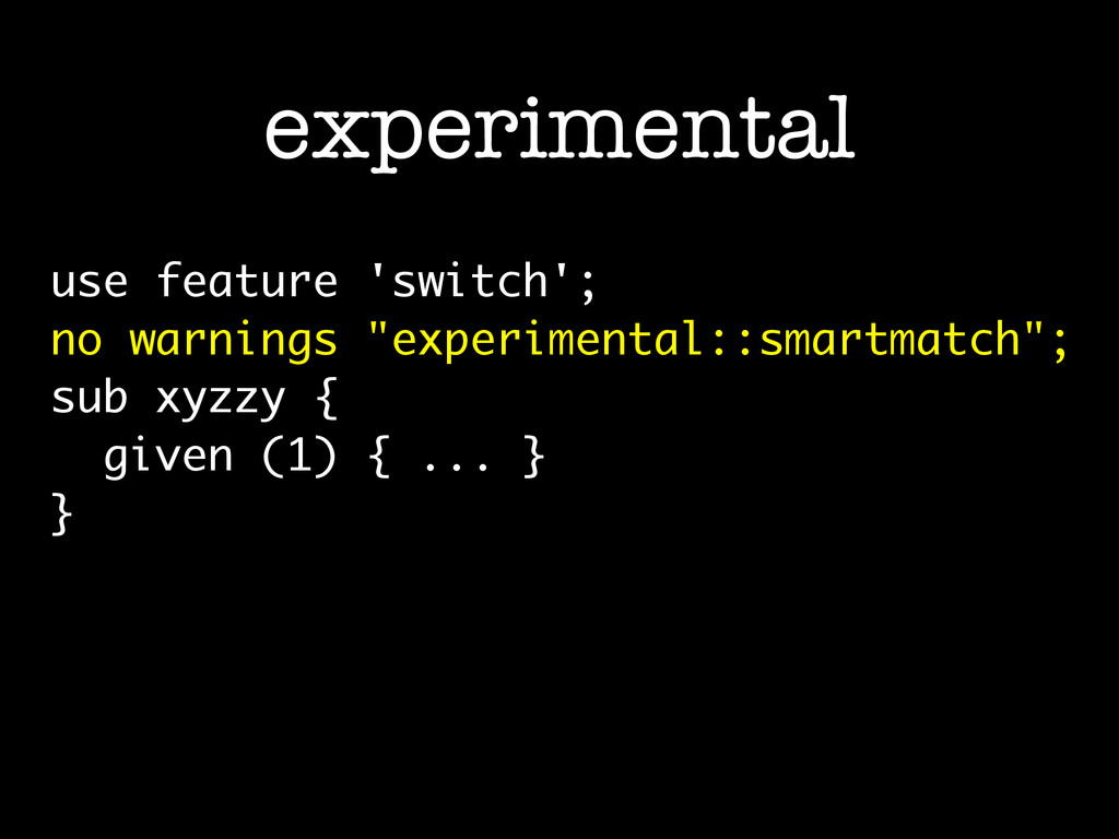 "use feature 'switch'; no warnings ""experimental..."
