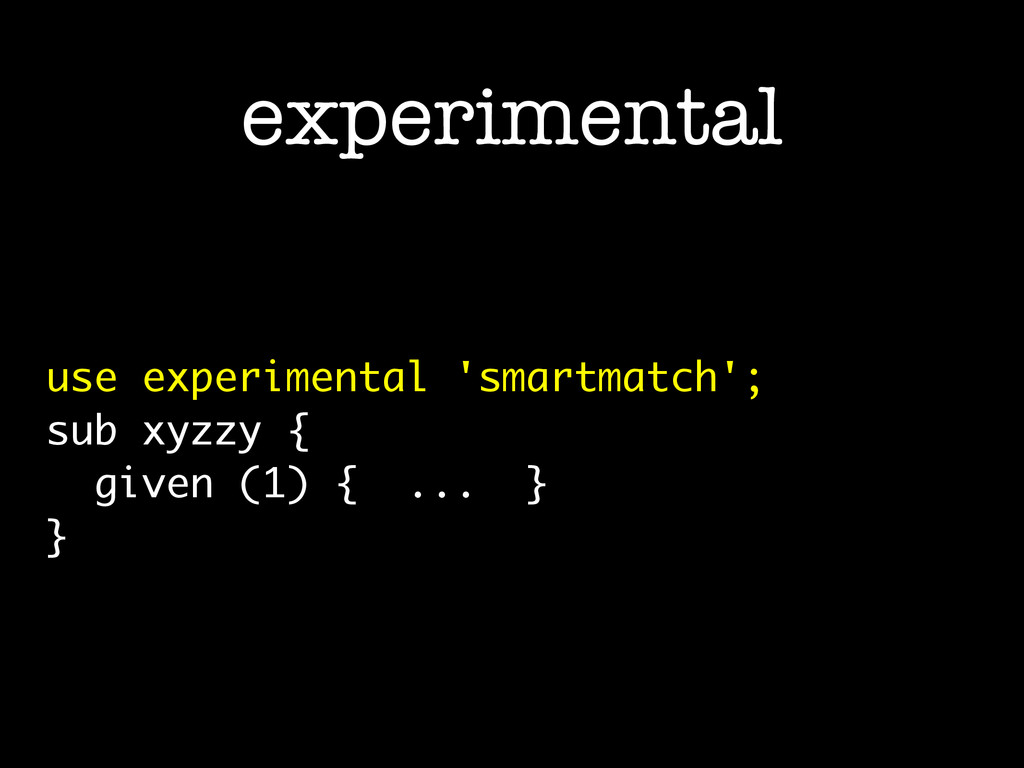 use experimental 'smartmatch'; sub xyzzy { give...