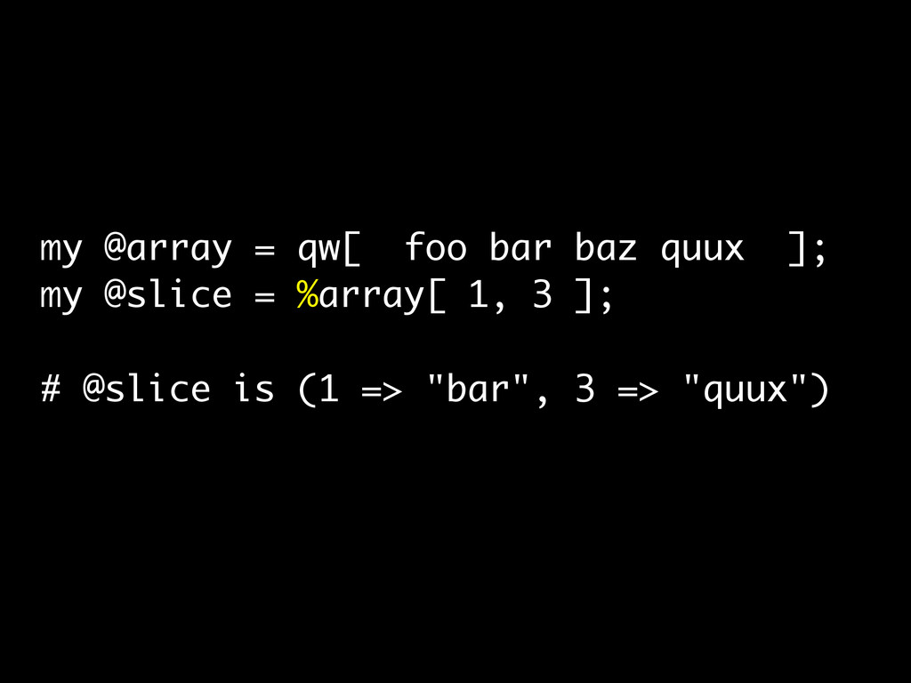 my @array = qw[ foo bar baz quux ]; my @slice =...