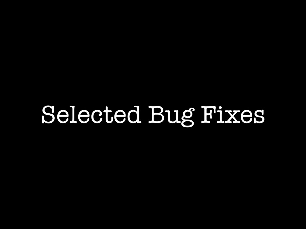 Selected Bug Fixes