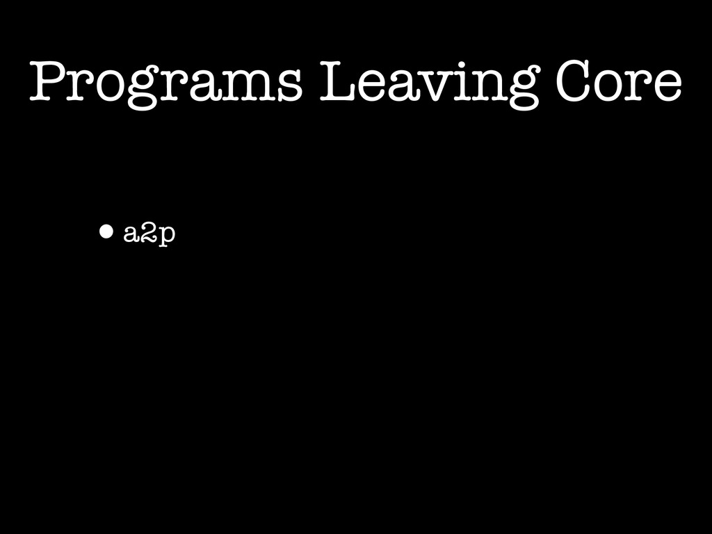 Programs Leaving Core •a2p