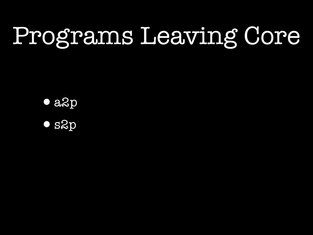 Programs Leaving Core •a2p •s2p