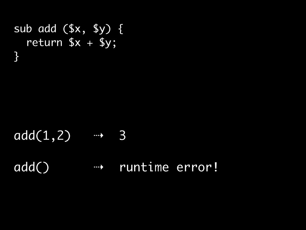 add(1,2) ⇢ 3 add() ⇢ runtime error! sub add ($x...