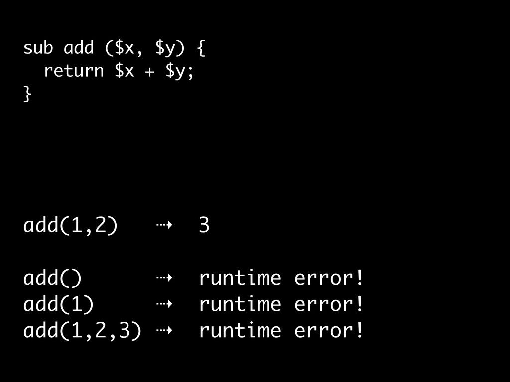 add(1,2) ⇢ 3 add() ⇢ runtime error! add(1) ⇢ ru...