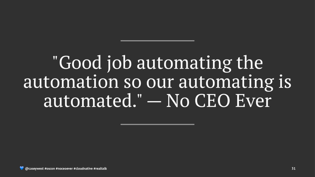 """Good job automating the automation so our auto..."