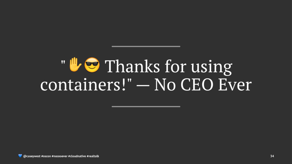 """✋"" Thanks for using containers!"" — No CEO Ever..."