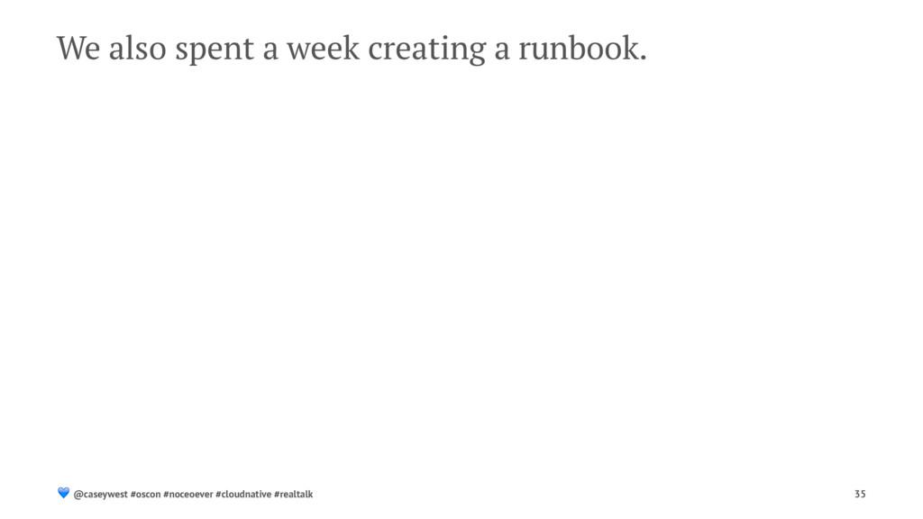 We also spent a week creating a runbook. ! @cas...