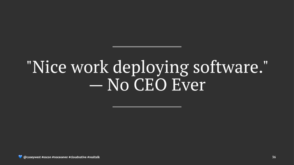 """Nice work deploying software."" — No CEO Ever !..."