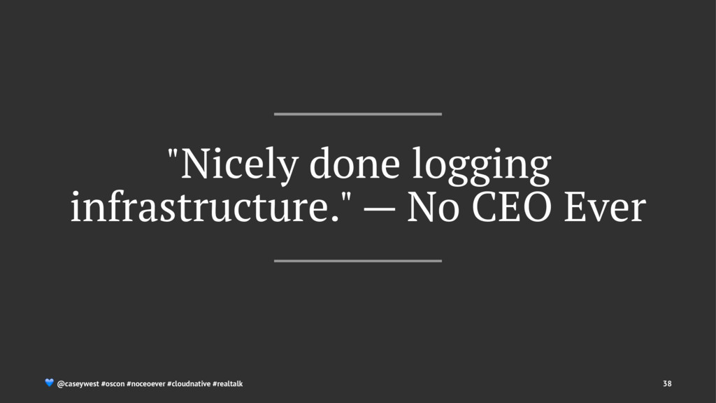 """Nicely done logging infrastructure."" — No CEO ..."