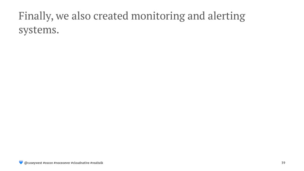 Finally, we also created monitoring and alertin...
