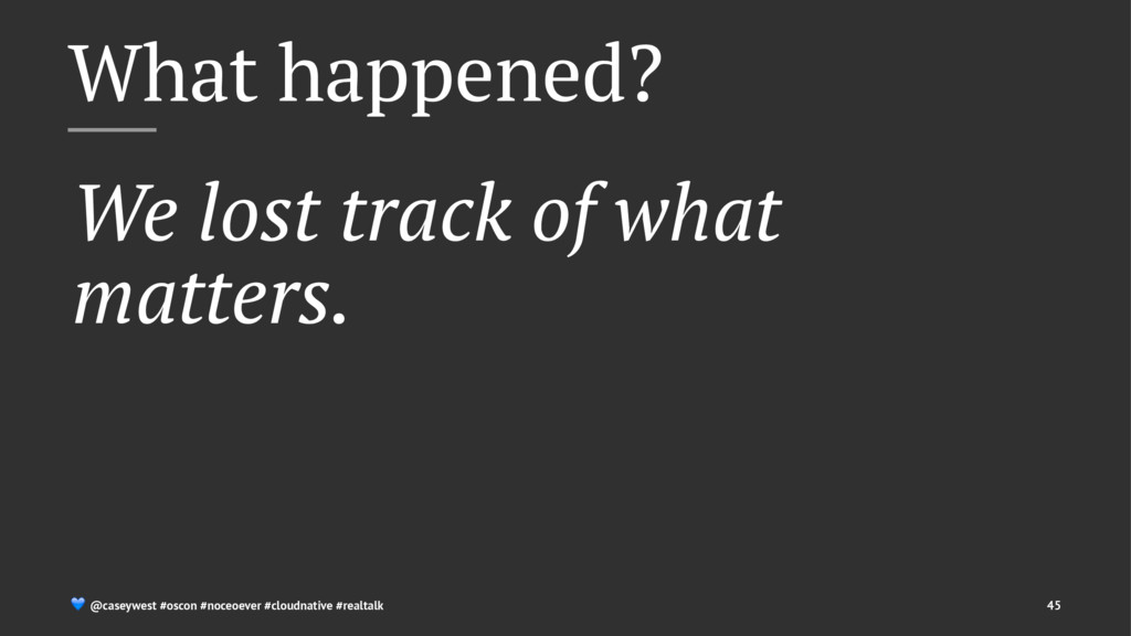 What happened? We lost track of what matters. !...