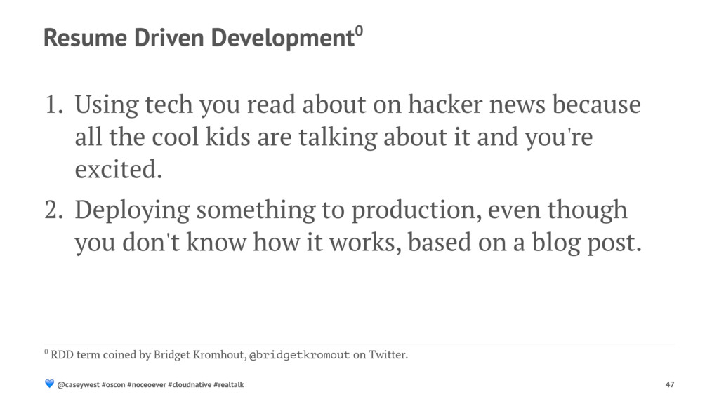 Resume Driven Development0 1. Using tech you re...