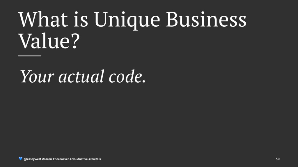 What is Unique Business Value? Your actual code...