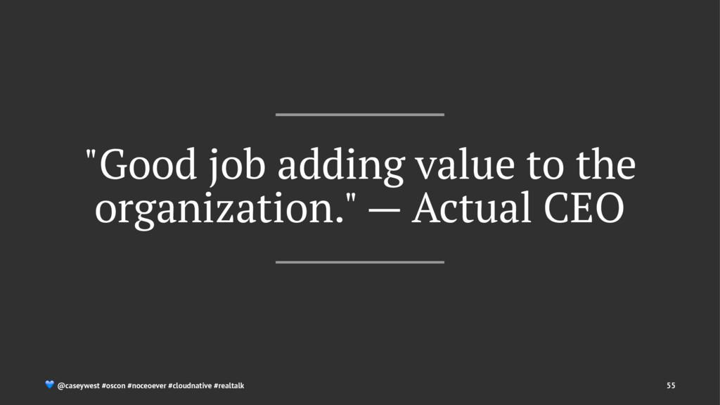 """Good job adding value to the organization."" — ..."