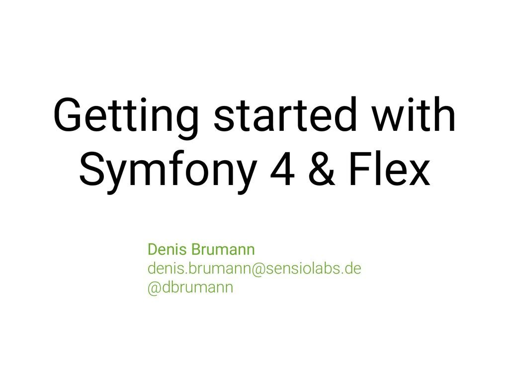 Getting started with Symfony 4 & Flex Denis Br...
