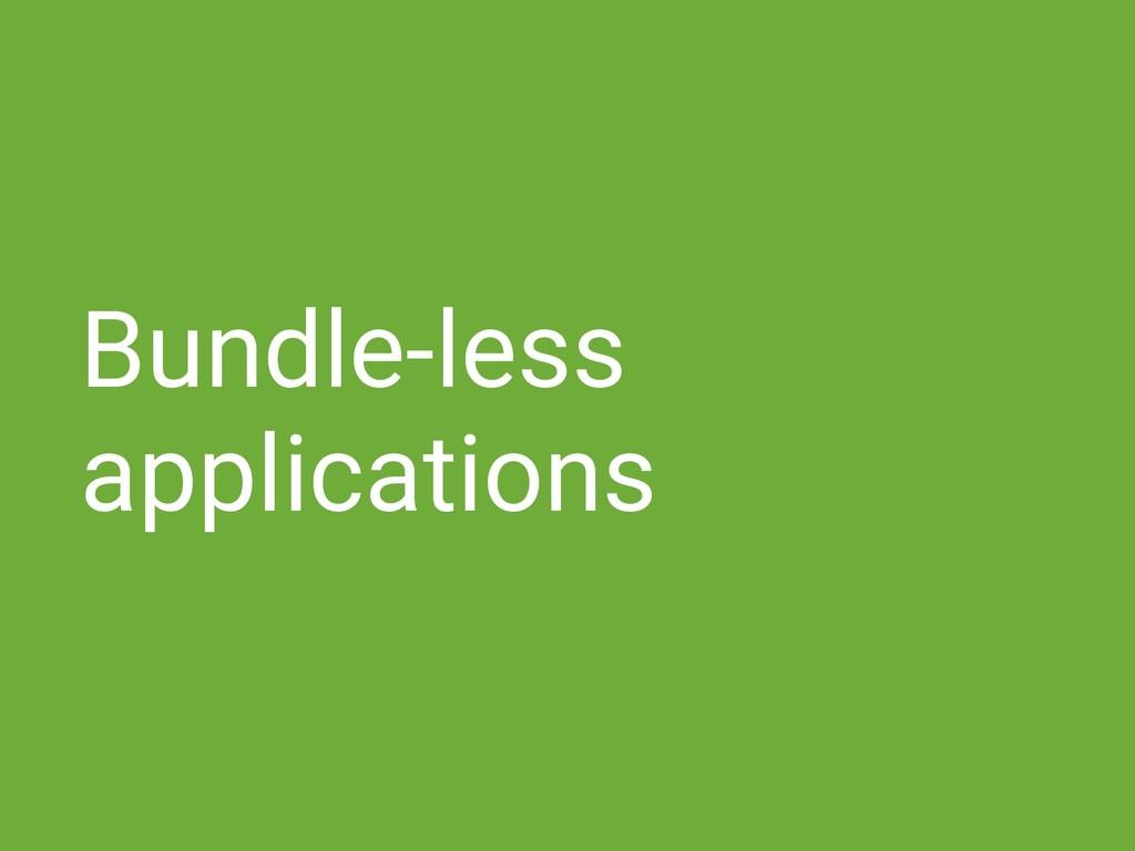 Bundle-less applications