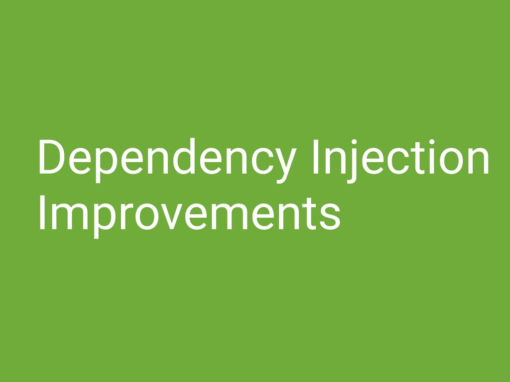 Dependency Injection Improvements