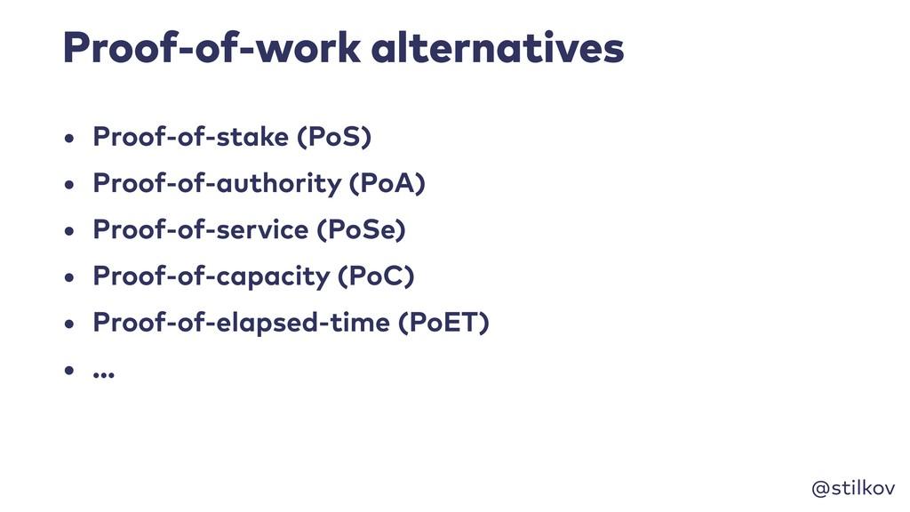 @stilkov Proof-of-work alternatives • Proof-of-...