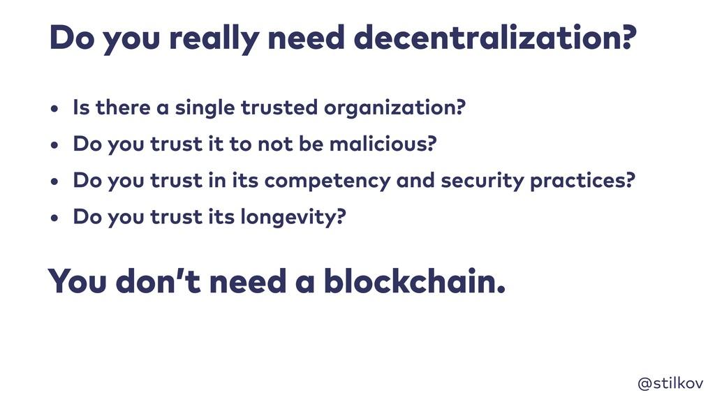 @stilkov Do you really need decentralization? •...