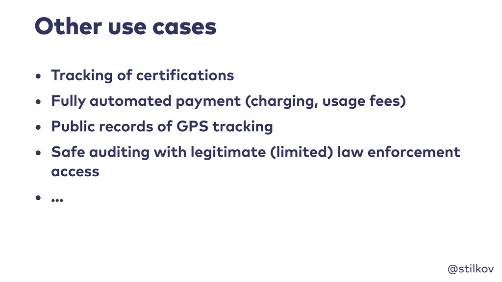 @stilkov Other use cases • Tracking of certific...