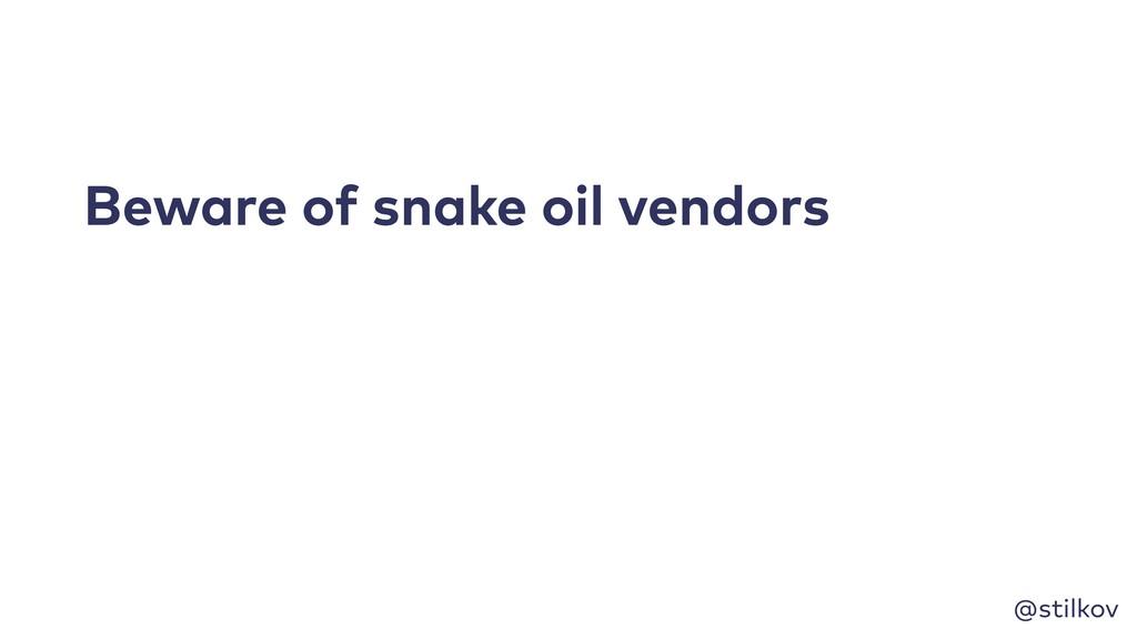 @stilkov Beware of snake oil vendors