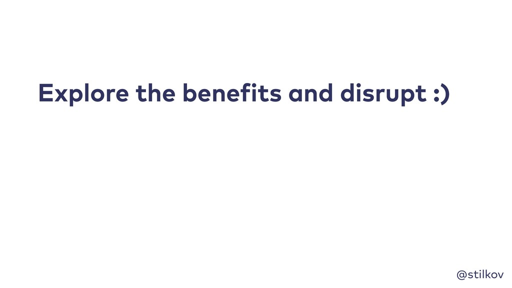 @stilkov Explore the benefits and disrupt :)