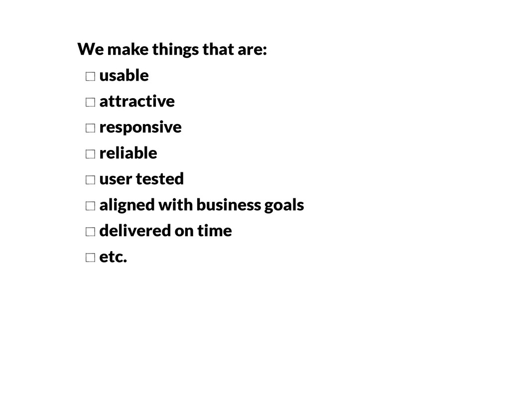 We make things that are: usable attractive resp...