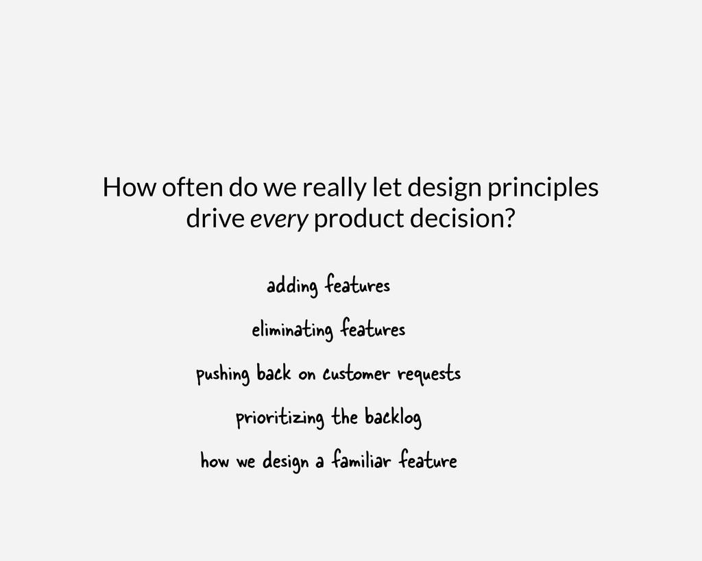 How often do we really let design principles dr...