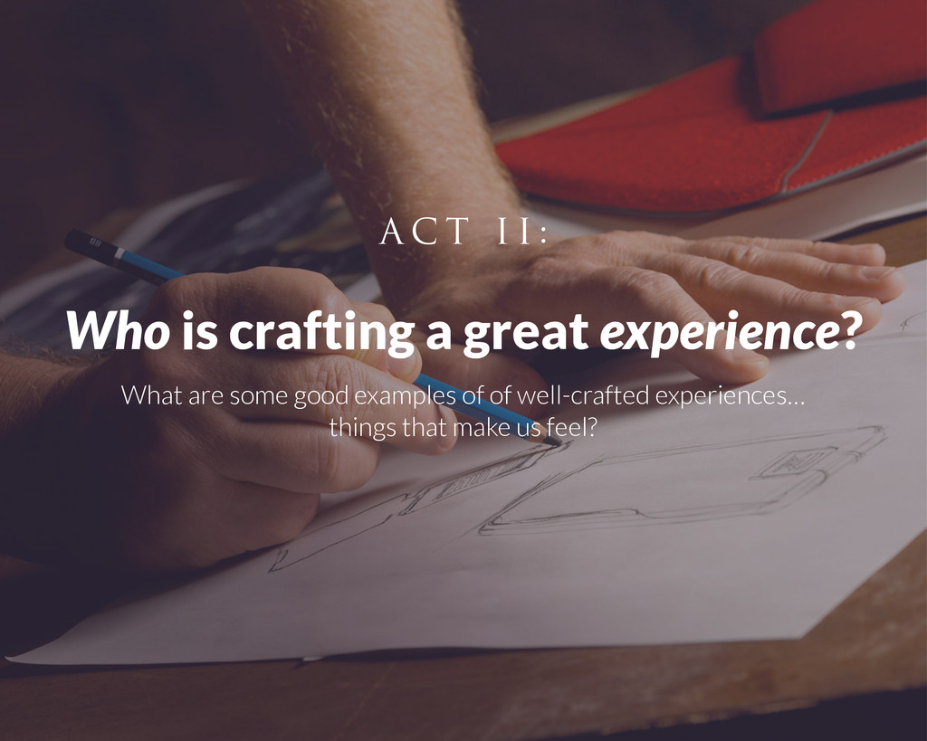 Who is crafting a great experience? What are so...