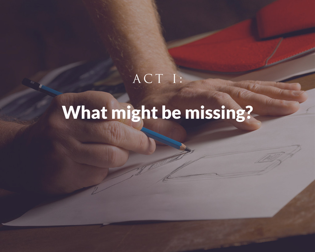 What might be missing? A C T I :