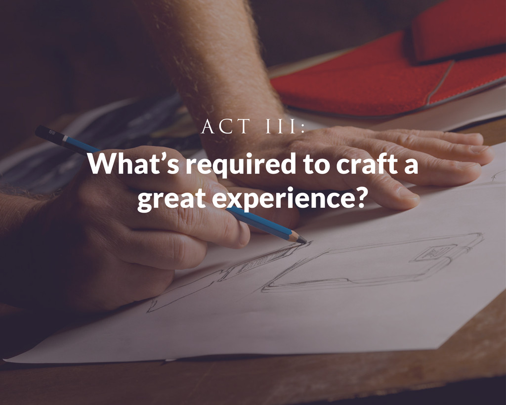 What's required to craft a great experience? A ...