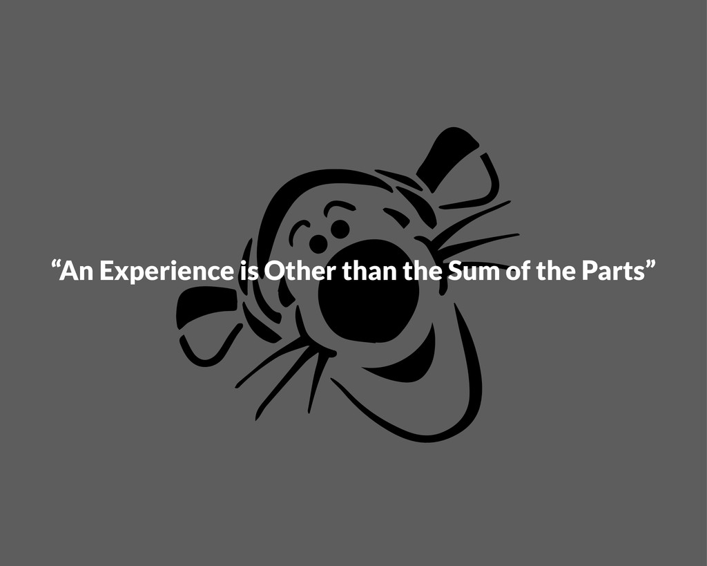 """""""An Experience is Other than the Sum of the Par..."""