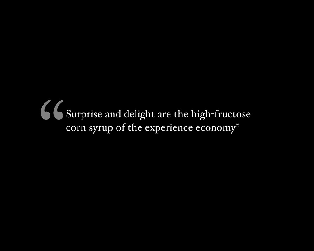 Surprise and delight are the high-fructose corn...