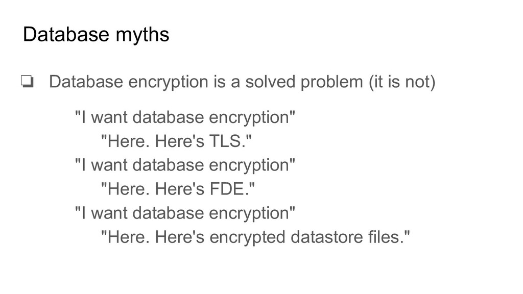 Database myths ❏ Database encryption is a solve...