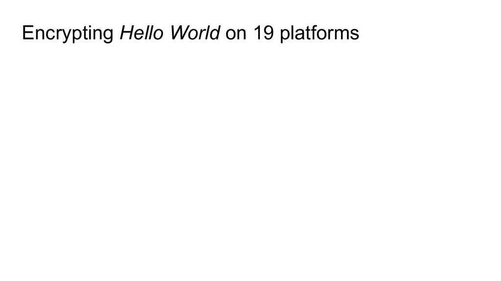 Encrypting Hello World on 19 platforms
