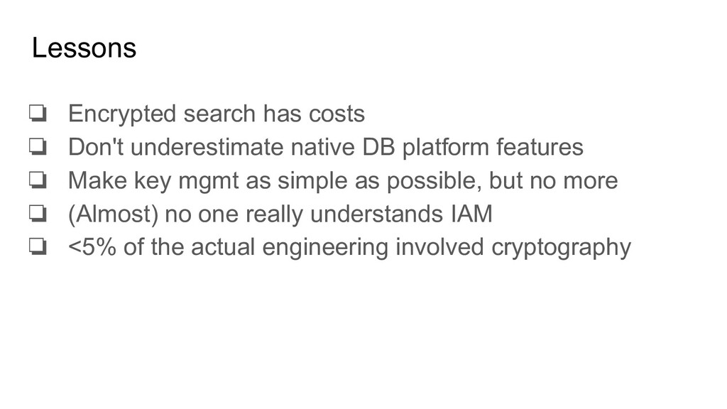 Lessons ❏ Encrypted search has costs ❏ Don't un...