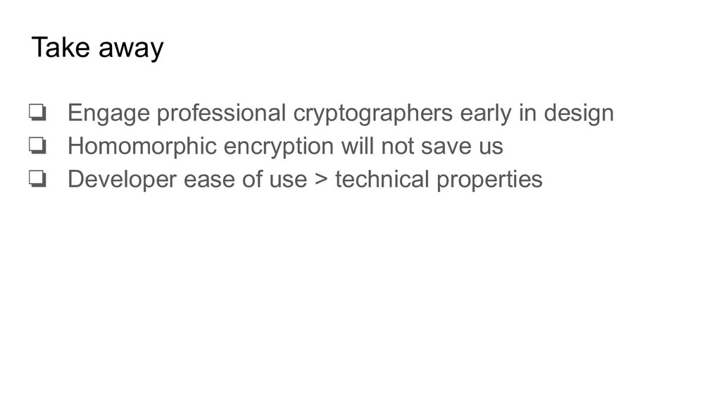 Take away ❏ Engage professional cryptographers ...