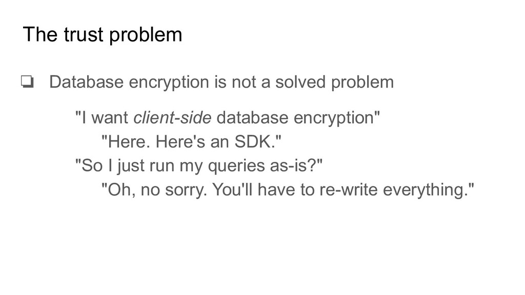 The trust problem ❏ Database encryption is not ...