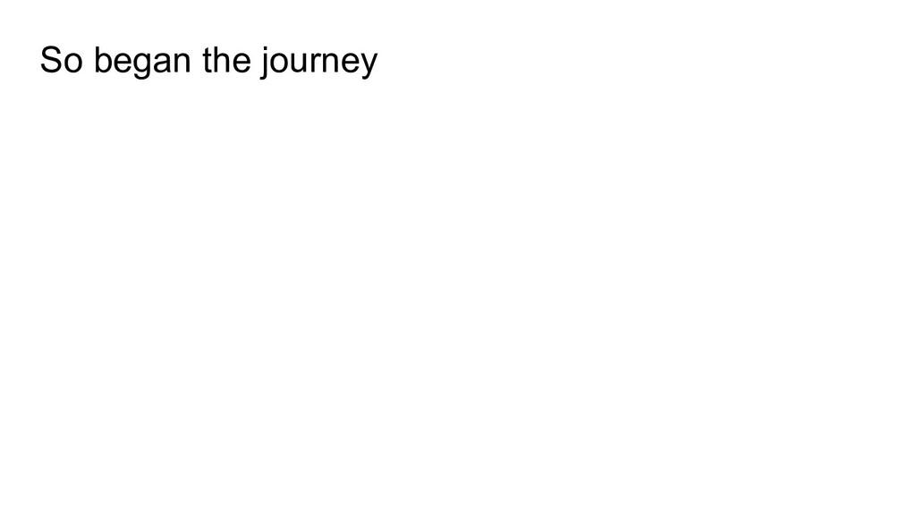 So began the journey