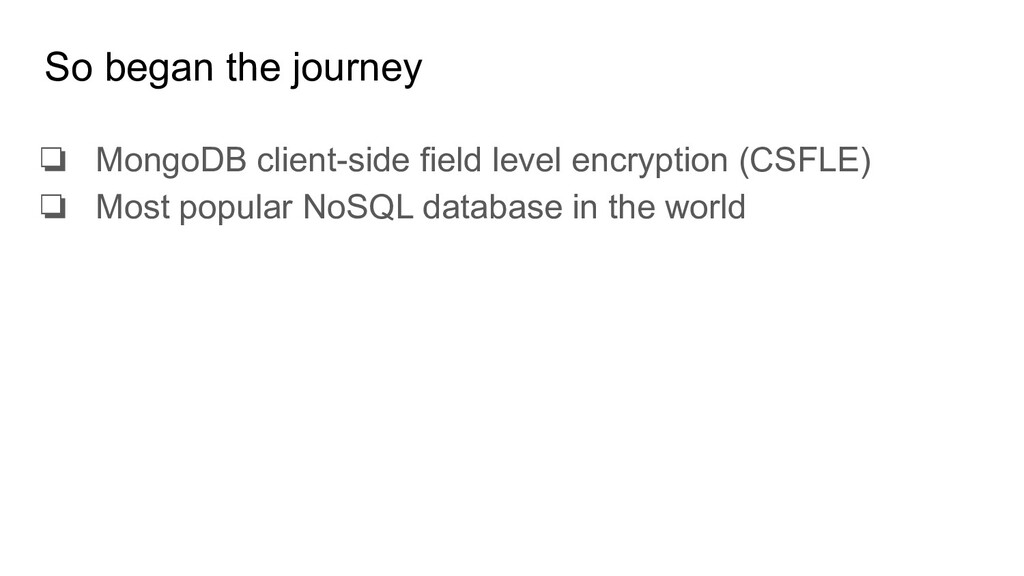 So began the journey ❏ MongoDB client-side fiel...