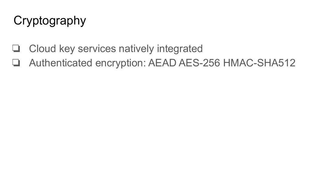 Cryptography ❏ Cloud key services natively inte...