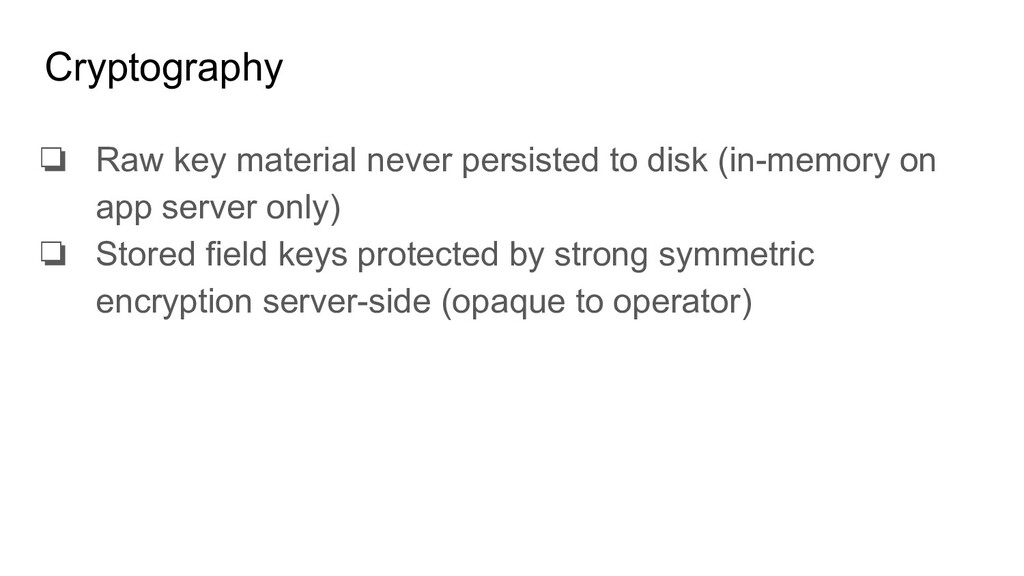 Cryptography ❏ Raw key material never persisted...