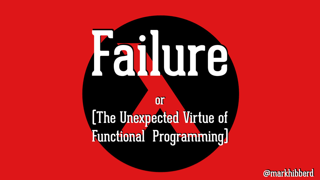 Failure or (The Unexpected Virtue of Functional...