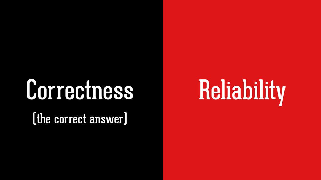 Correctness Reliability Correctness (the correc...