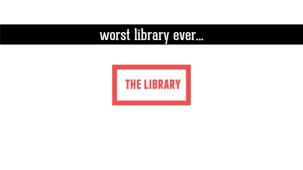 the library worst library ever…