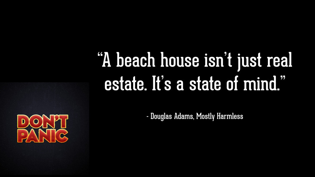 """A beach house isn't just real estate. It's a s..."