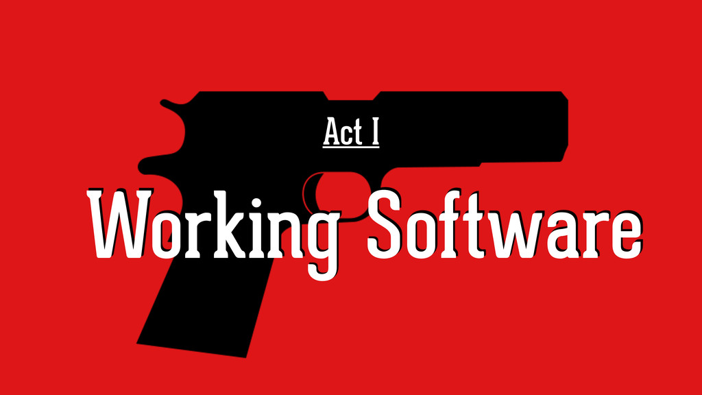Act I Working Software